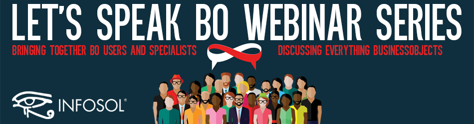 Let's Speak BO Webinar Series: Bringing Together BO Users and Specialists Discussing Everything BusinessObjects