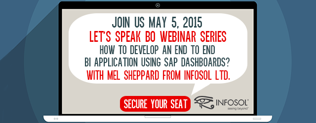 Let's Speak BO Webinar Series:  How to Develop an End to End BI Application Using SAP Dashboards?