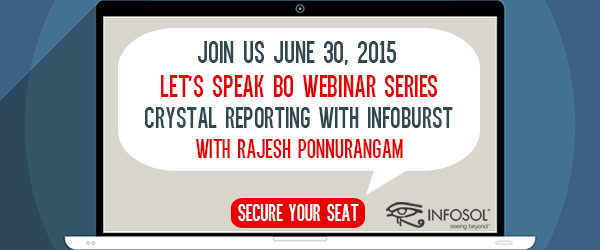 Let's-Speak-BO-Webinar---Rajesh-June-30-Crystal-Reports-w-InfoBurst