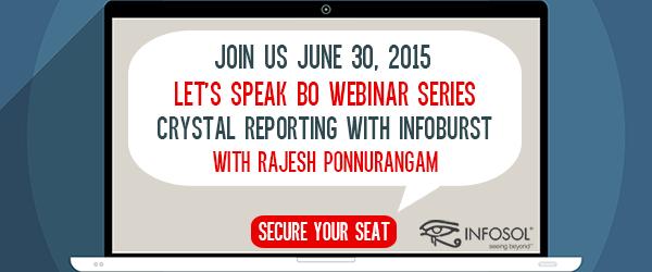 Let's-Speak-BO-Webinar---Rajesh-June-30-Crystal-Reports-w-InfoBurst