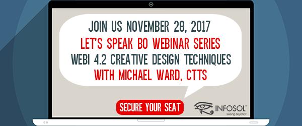 Let's Speak BO Webinar Visualize This! Web Intelligence 4.2 Creative Design Techniques November 14, 2017