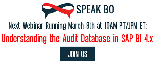 Upcoming Speak BO Webinar: Understanding the Audit Database in SAP BI 4 March 6, 2018
